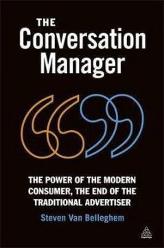 Купить The Conversation Manager: The Power of the Modern Consumer, the End of the Traditional Advertiser  Стивен ван Беллегем
